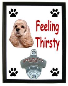 Cocker Spaniel Feeling Thirsty Bottle Opener Plaque