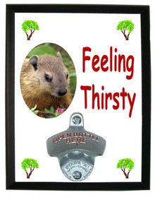 Groundhog Feeling Thirsty Bottle Opener Plaque