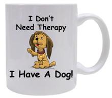 I Don't Need Therapy Dog: Mug