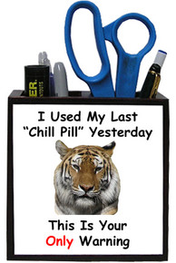 I Used My Last Chill Pill: Pencil Holder