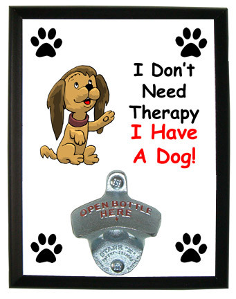 I Don't Need Therapy Dog: Bottle Opener