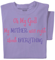 Oh My God! My mother was right about everything t-shirt | Violet tee | Best Mother's Day Gift