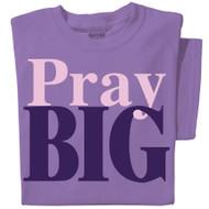 Pray Big t-shirt