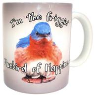 I'm the Friggin' Bluebird of Happiness Mug | Funny Bluebird Mug | Ceramic 11 oz. | Microwave/Dishwasher Safe