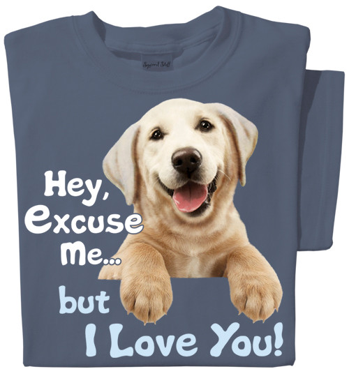 Hey Excuse Me, but I love you   Funny Dog T-shirt