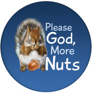 Please God, More Nuts Sandstone Ceramic Coaster | Front