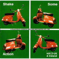 SHAKE SOME ACTION  Vol.3- U.K. & Ireland (rare 70s  power-pop, mod singles) Comp CD's