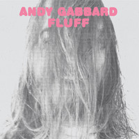GABBARD, ANDY- Fluff (BUFFALO KILLERS- Modern Grunge Fuzz Pop with 60̴̥'s vibe) SALE! BLACK VINYLLP