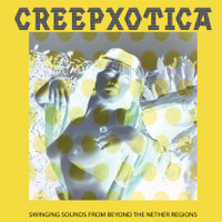 CREEPXOTICA   -Swingin Sounds From Beyond the Nether Regions (Surf/exotica) -  LP