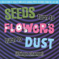 SEEDS TURN TO FLOWERS TURN TO DUST - VA (obscure 60s/ 70s garage psych)  COMP CD