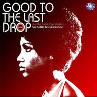 GOOD TO THE LAST DROP  - VA Killer Rare 60s & 70s Soul - COMP CD