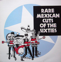 RARE MEXICAN CUTS OF THE SIXTIES  - Obscure tracks,15 covers -COMP LP