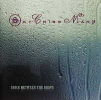 SKY CRIES MARY  -SPACE BETWEEN THE DROPS (Trippy Seattle trance rock)   CD