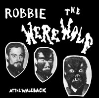 ROBBIE AND THE WEREWOLF  - Live at the Waleback (Bizarre 1964 monster inspired oddity)  CD