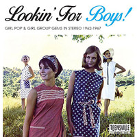 LOOKIN'FOR BOYS!  VA GIRL POP & GIRL GROUP GEMS IN STEREO 1962-1967-  COMP CD
