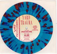 YARD TRAUMA   - Pressure -SPLATTER VINYL   45 RPM