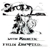 SPROTON LAYER   -With Magnetic Fields Disrupted (like Syd Barrett fronting Cream)-  CD
