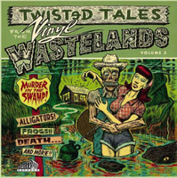 TWISTED TALES FROM THE VINYL WASTELANDS #3  -MURDER IN THE SWAMP - ALLIGATORS! FROGS!! DEATH... AND MORE!!' (comp of rare hillbilly  singles ) COMP LP
