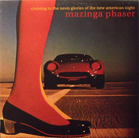 MAZINGA PHASER   -Cruising In The Neon Glories Of The New American Night-(90s Texas Psych space rock rarity )LP