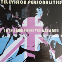 TELEVISION PERSONALITIES  - I Was A Mod Before You Was a Mod (w 11 exclusive tracks )-   CD