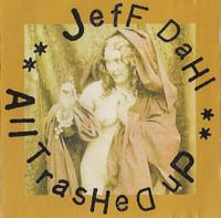 DAHL, JEFF  - All Trashed Up -