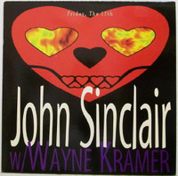 "SINCLAIR, JOHN/ WAYNE KRAMER - Friday the 13th  (MC5 related) 10""-LAST COPIES    COMPLP"