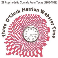 THREE O CLOCK MERRIAN WEBSTER TIME - 22 Psychedelic Sounds from Texas.(1966-1968) COMPCD