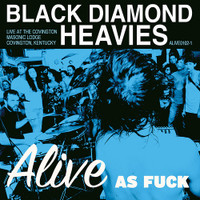 BLACK DIAMOND HEAVIES  - Alive As Fuck -GREAT KICK ASS BLUES ! CD