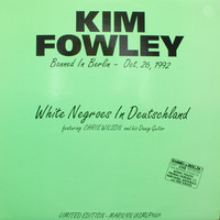 FOWLEY, KIM - White Negroes in  Deutchschland w Chris Wilson ( Legendary Runaways manager!)- CD