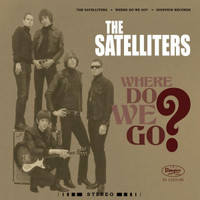 SATELLITERS - Where Do We Go - ltd ed color vinyl high-priests of 60s-garage-acid-psych-   LP