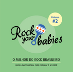 Rock Your Babies - o Melhor do Rock Nacional - Vol. 2