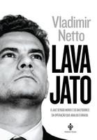 Lava Jato. O Juiz Sergio Moro e os Bastidores da Operação que Abalou o Brasil