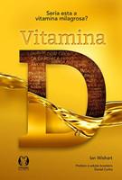 Vitamina D - Seria Esta A Vitamina Milagrosa?