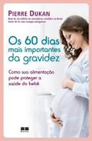 Os 60 Dias Mais Importantes Da Gravidez