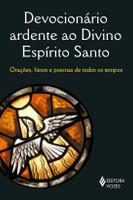Devocionário Ardente Ao Divino Espírito Santo - Orações, Hinos E Poemas De Todos Os Tempos