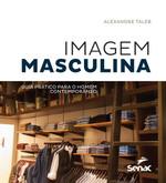 Imagem Masculina. Guia Prático Para o Homem Contemporâneo (Português)