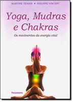 Yoga, Mudras e Chakras. Os Movimentos da Energia Vital (Português)