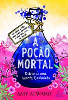 A Poção Mortal - Diário De Uma Garota Alquimista - Livro III