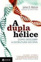A Dupla Hélice. Como Descobri A Estrutura Do DNA (Português)