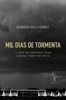 Mil Dias de Tormenta. A Crise que Derrubou Dilma e Deixou Temer por Um Fio (Português)