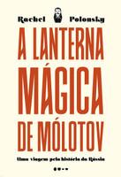A lanterna mágica de Mólotov: Uma viagem pela história da Rússia (Português)