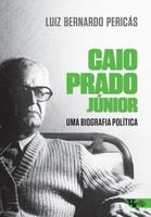 Caio Prado Júnior: Uma Biografia Política (Português)
