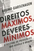 Direitos máximos, deveres mínimos: O festival de privilégios que assola o Brasil (Português)