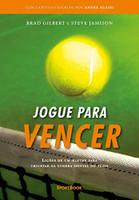Jogue Para Vencer. Lições de Um Mestre Para Triunfar na Guerra Mental do Tênis (Português)