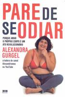 Pare de se odiar: Porque amar o próprio corpo é um ato revolucionário (Português)