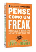 Pense como um freak: como pensar de maneira mais inteligente sobre quase tudo (Português)