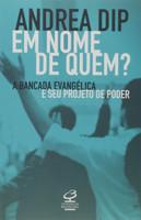 Em nome de quem?: A bancada evangélica e seu projeto de poder (Português)