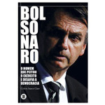 Bolsonaro. O Homem que Peitou o Exército e Desafia a Democracia (Português)