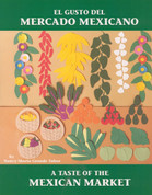 El gusto del mercado mexicano/ A Taste of the Mexican Market