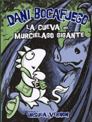 Dani Bocafuego 4: La cueva del murciélago gigante - Dragonbreath 4: Lair of the Bat Monster